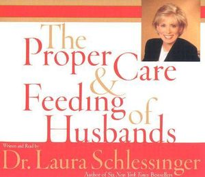 The Proper Care and Feeding of Husbands : Proper Care and Feeding of Husbands CD - Laura Schlessinger