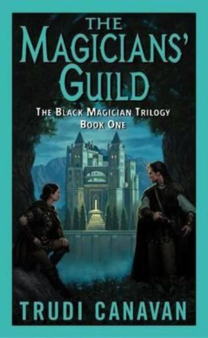 The Magicians' Guild : The Black Magician Trilogy Book 1 - Trudi Canavan