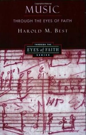 Music through the Eyes of Faith - Harold M Best