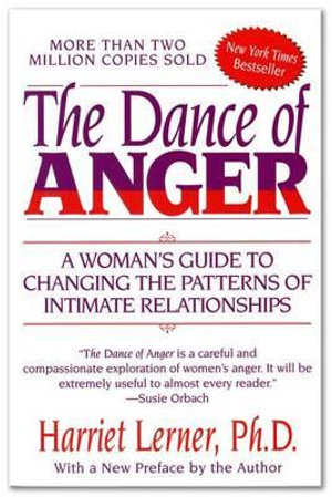 The Dance of Anger : A Woman's Guide to Changing the Patterns of Intimate Relationships - Harriet Goldhor Lerner