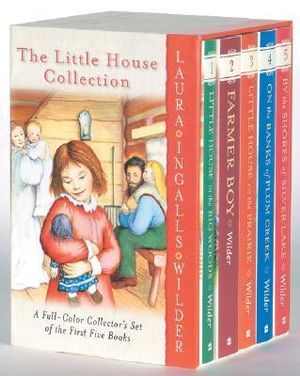 Little House Collection : A Full-Color Collector's Set of the First Five Books: Little House in the Big Woods, Farmer Boy, Little House on the Prairie, On the Banks of Plum Cre - Laura Ingalls Wilder