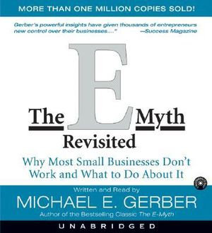 The E-Myth Revisited (AUDIO CD VERSION) : Why Most Small Businesses Don't Work and What to Do about It  - Michael E. Gerber