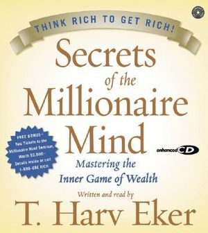 Secrets of the Millionaire Mind : Mastering the Inner Game of Wealth - T. Harv Eker