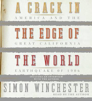 A Crack in the Edge of the World : America and the Great California Earthquake of 1906 - Simon Winchester