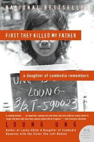 First They Killed My Father : A Daughter of Cambodia Remembers - Loung Ung