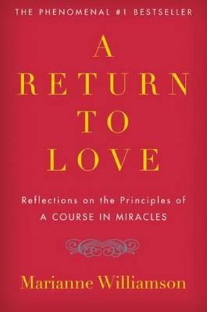 A Return to Love : Reflections on the Principles of a Course in Miracles - Marianne Williamson