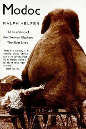 Modoc : The True Story of the Greatest Elephant That Ever Lived - Ralph Helfer