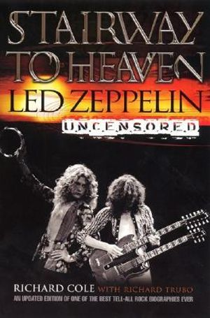 Stairway to Heaven : Led Zeppelin Uncensored - Richard Cole