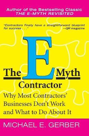 The E-myth Contractor : Why Most Contractors' Businesses Don't Work and What to Do About it - Michael E. Gerber
