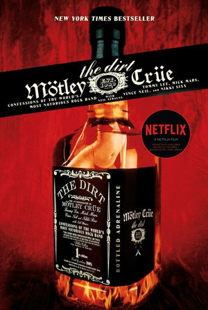 The Dirt - Motley Crue : Confessions of the World's Most Notorious Rock Band - Neil Strauss