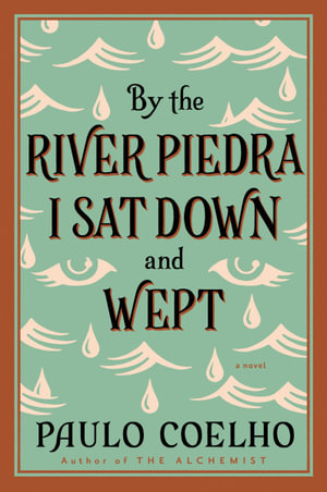 By the River Piedra I Sat Down and Wept : A Novel of Forgiveness - Paulo Coelho
