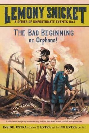 The Bad Beginning or, Orphans : A Series of Unfortunate Events : Book 1 - Lemony Snicket