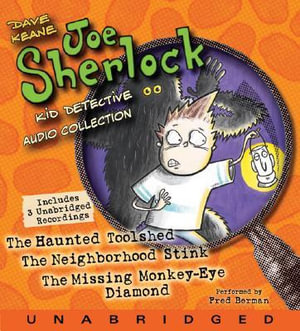 Joe Sherlock, Kid Detective Audio Collection : The Haunted Toolshed/The Neighborhood Stink/The Missing Monkey-Eye Diamond - Dave Keane