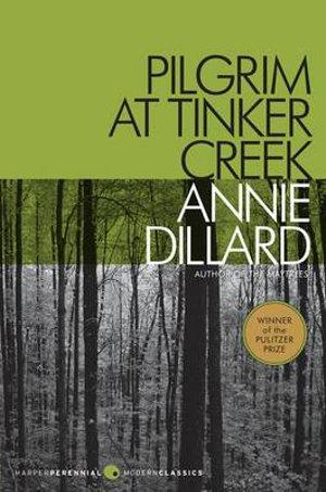Pilgrim at Tinker Creek : Harper Perrennial Modern Classics - Annie Dillard