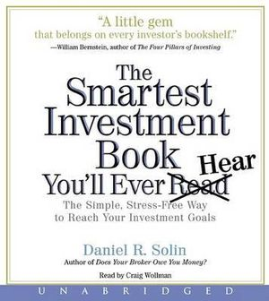 The Smartest Investment Book You'll Ever Read : The Simple, Stress-Free Way to Reach Your Investment Goals - Dan Solin