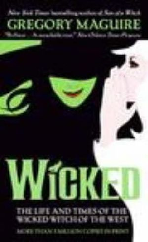 Wicked :  The Life and Times of the Wicked Witch of the West - Gregory Maguire