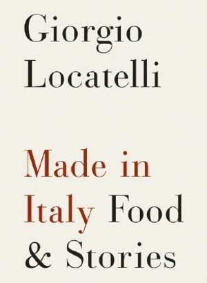 Made in Italy : Food and Stories - Giorgio Locatelli