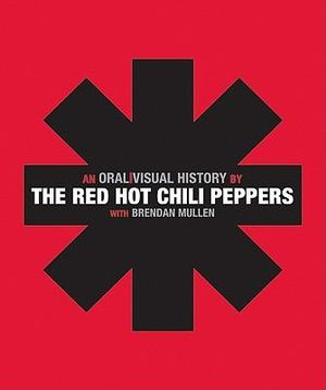 The Red Hot Chili Peppers : An Oral / Visual History - Red Hot Chili Peppers