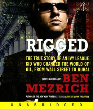 Rigged : The True Story of an Ivy League Kid Who Changed the World of Oil, from Wall Street to Dubai - Ben Mezrich