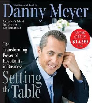 Setting the Table : The Transforming Power of Hospitality in Business - Danny Meyer
