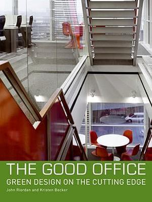 The Good Office : Green Design on the Cutting Edge - John Riordan