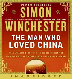 The Man Who Loved China : The Fantastic Story of the Eccentric Scientist Who Unlocked the Mysteries of the Middle Kingdom - Simon Winchester