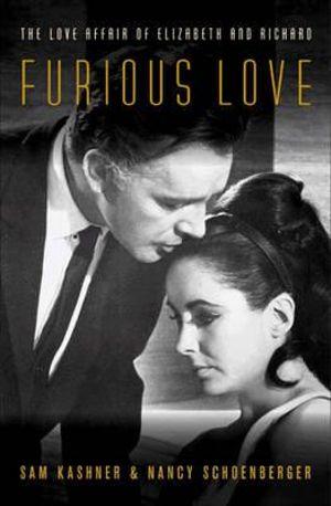Furious Love : The Love Affair of Elizabeth and Richard - Sam Kashner
