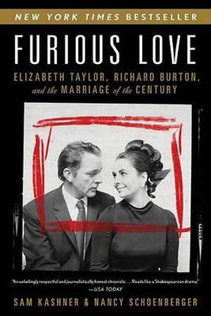 Furious Love : Elizabeth Taylor, Richard Burton, and the Marriage of the Century - Sam Kashner