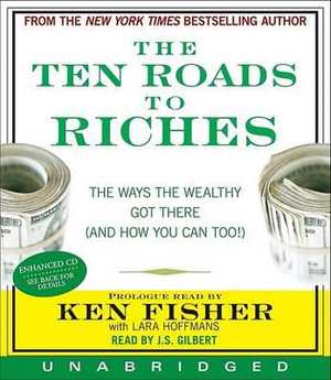 The Ten Roads to Riches : The Ways the Wealthy Got There (and How You Can Too!) - Ken Fisher
