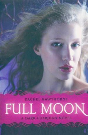 Full Moon : A Dark Guardian Novel - Rachel Hawthorne