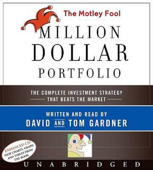 The Motley Fool Million Dollar Portfolio CD : The Complete Investment Strategy That Beats the Market - David Gardner
