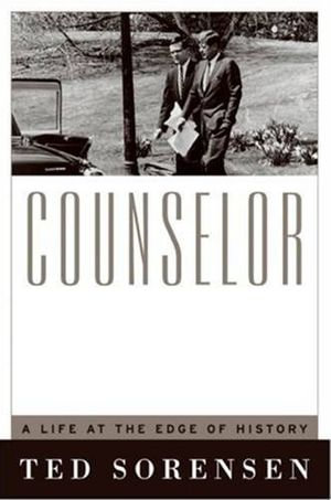 Counselor : A Life at the Edge of History - Ted Sorensen