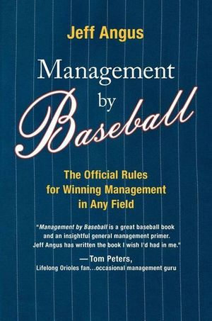 Management by Baseball : The Official Rules for Winning Managemen - Jeff Angus