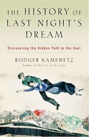 The History of Last Night's Dream : Discovering the Hidden Path to the Soul - Rodger Kamenetz