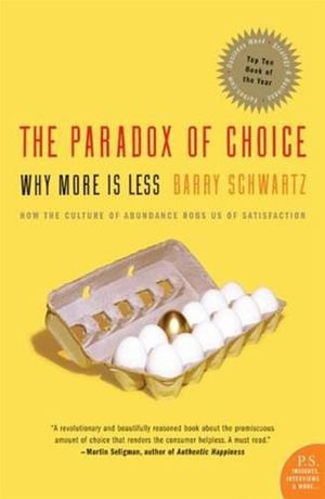 The Paradox of Choice : Why More Is Less - Barry Schwartz