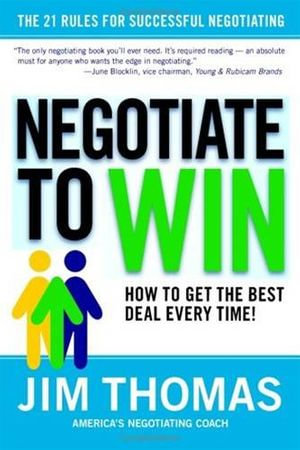Negotiate to Win : The 21 Rules for Successful Negotiating - Jim Thomas