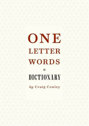 One-Letter Words, a Dictionary : A Dictionary - Craig Conley