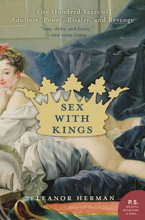 Sex with Kings : 500 Years of Adultery, Power, Rivalry, and Revenge - Eleanor Herman