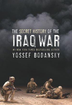Secret History of the Iraq War - Yossef Bodansky