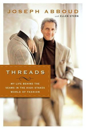 Threads : My Life Behind the Seams in the High-Stakes World of Fashion - Joseph Abboud