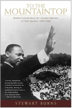 To the Mountaintop : Martin Luther King Jr.'s Mission to Save America: 1955-1968 - Stewart Burns