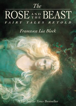 The Rose and The Beast : Fairy Tales Retold - Francesca Lia Block