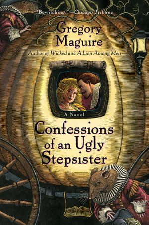 Confessions Of An Ugly Stepsister : A Novel - Gregory Maguire