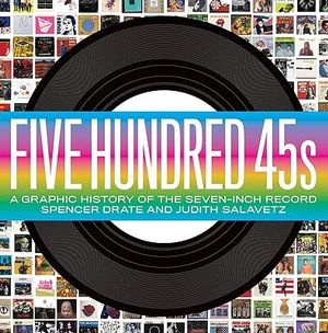 Five Hundred 45s : A Graphic History of the Seven-Inch Record - Spencer Drate