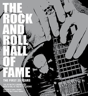 The Rock and Roll Hall of Fame : The First 25 Years : The Definitive Chronicle of Rock & Rock as Told By Its Legends - Holly George-Warren