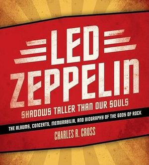 Led Zeppelin : Shadows Taller Than Our Souls - Charles Cross