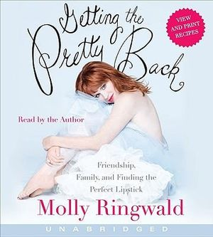 Getting the Pretty Back CD : Friendship, Family, and Finding the Perfect Lipstick - Molly Ringwald