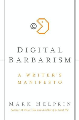 Digital Barbarism : A Writer's Manifesto - Mark Helprin