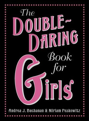 The Double-Daring Book for Girls - Andrea J. Buchanan