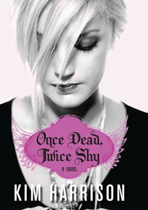 Once Dead, Twice Shy : A Novel - Kim Harrison